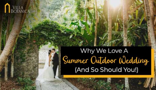 "newly wedded couple under Villa Botanica – The Bridal Arch with the text ""Why We Love a Summer Outdoor Wedding(And So Should You)"""